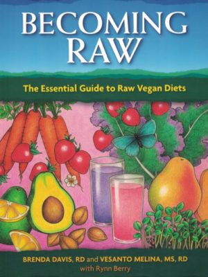 Becoming Raw: The Essential Guide to Raw Vegan Diets by Brenda Davis R.D. and Vesanto Melina M.S., R.D.