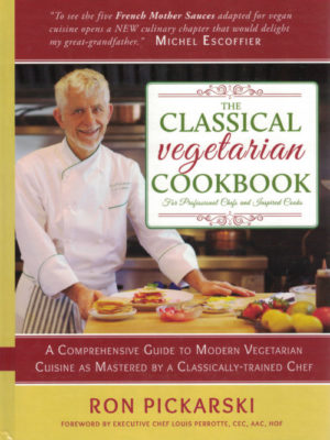 The Classical Vegetarian Cookbook: For Professional Chefs and Inspired Cooks by Ron Pickarski