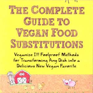 The Complete Guide to Vegan Food Substitutions: Veganize It! Foolproof Methods for Transforming Any Dish into a Delicious New Vegan Favorite by Celine Steen and Joni Marie Newman