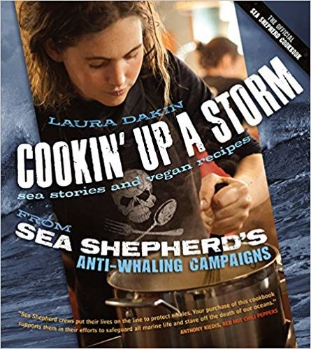 Cookin' Up a Storm: Sea Stories and Vegan Recipes from Sea Shepherd's Anti-Whaling Campaigns by Laura Dakin