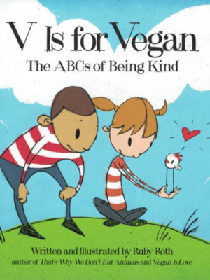 V is For Vegan: The ABC's of Being Kind by Ruby Roth