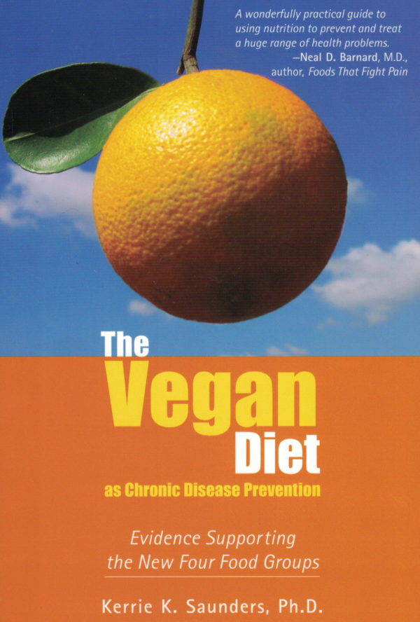 The Vegan Diet as Chronic Disease Prevention: Evidence Supporting the New Four Food Groups by Kerrie K. Saunders Ph.D.