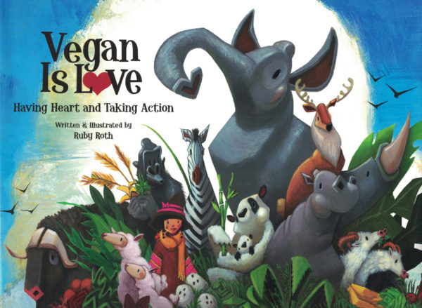 Vegan is Love: Having Heart and Taking Action by Ruby Roth