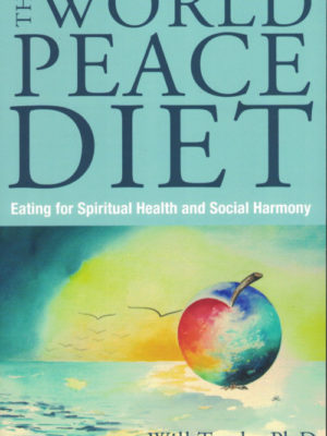 The World Peace Diet: Eating for Spiritual Health and Social Harmony by Will Tuttle Ph.D.