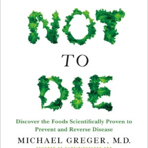 How Not to Die by Michael Greger M.D. and Gene Stone